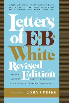 Letters of E. B. White By Guth, Dorothy Lobrano (EDT)/ White, Martha (CON)/ Updike, John (FRW)